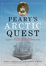 Peary's Arctic Quest: Untold Stories from Robert E. Peary's North Pole Expeditions (English Edition)