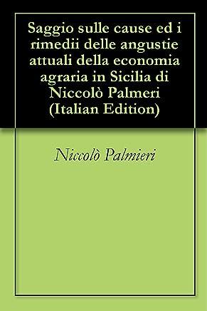 Saggio sulle cause ed i rimedii delle angustie attuali della economia agraria in Sicilia di Niccolò Palmeri
