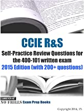 CCIE R&S Self-Practice Review Questions for the 400-101 written exam: 2015 Edition (with 200+ questions)