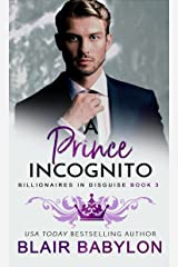 A Prince Incognito: A Royal Billionaire Romance (Billionaires in Disguise: Rae Book 3) Kindle Edition