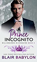 A Prince Incognito: A Royal Billionaire Romance (Billionaires in Disguise: Rae Book 3)