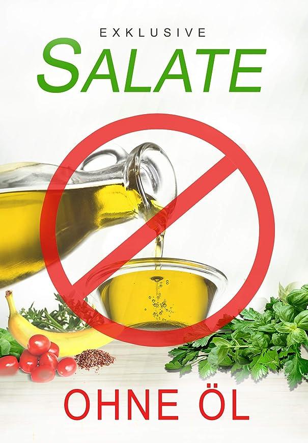 Exklusive Salate OHNE ?l: Einzigartige Salatrezepte und Dressings ohne ?l  (German Edition)