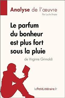 Le parfum du bonheur est plus fort sous la pluie de Virginie Grimaldi (Analyse de l'oeuvre): Comprendre la littérature avec lePetitLittéraire.fr (Fiche de lecture) (French Edition)