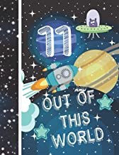11 And Out Of This World: Planet Gifts For Kids Age 11 Years Old - A Writing Journal To Doodle And Write In - Blank Lined ...