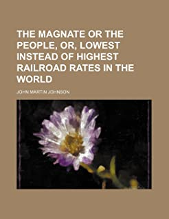 The Magnate or the People, Or, Lowest Instead of Highest Railroad Rates in the World