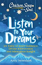 Chicken Soup for the Soul: Listen to Your Dreams: 101 Tales of Inner Guidance, Divine Intervention and Miraculous Insight (English Edition)