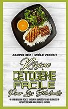 Régime Cétogène Facile Pour Les Débutants: Un Livre De Cuisine Facile Et Savoureux Pour Déguster Vos Délicieuses Recettes ...