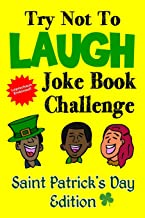 Try Not To Laugh Joke Book Challenge Saint Patrick's Day Edition: Leprechaun Endorsed St. Patrick's Day Edition: Funny and Competitve Joke Book for ... Patrick's Day Gift for Kids and Families
