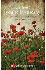 At Least You're in Tuscany: A Somewhat Disastrous Quest for the Sweet Life Kindle Edition
