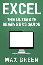 Excel: The Ultimate Beginners Guide (Excel, Microsoft, Microsoft Excel, Windows 10, Microsoft Office, Bill Gates) (English Edition)