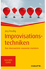Improvisationstechniken: Das Unerwartete souverän meistern (Haufe TaschenGuide 299) Kindle Ausgabe