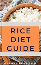 RICE DIET GUIDE: Essential Guide On Low-sodium, Good-carb, Detox Diet For Quick And Lasting Weight Loss with Rice Diet (English Edition)