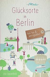 Glücksorte in Berlin: Fahr hin und werd glücklich