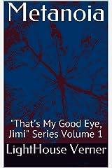 "Metanoia: ""That's My Good Eye, Jimi"" Series Volume 1 Kindle Edition"
