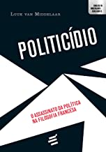 Politicídio: O assassinato da política na filosofia francesa (Abertura Cultural) (Portuguese Edition)