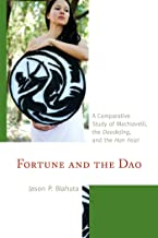 Fortune and the Dao: A Comparative Study of Machiavelli, the Daodejing, and the Han Feizi (Studies in Comparative Philosophy and Religion)
