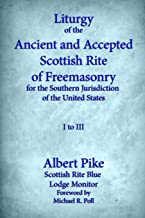 Liturgy of the Ancient and Accepted Scottish Rite of Freemasonry for the Southern Jurisdiction of the United States, I to III
