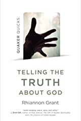 Quaker Quicks - Telling the Truth About God: Quaker Approaches to Theology Kindle Edition