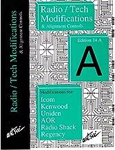 Radio / Tech Modifications & Alignment Controls Edition 14 A Modifications for: Icom Kenwood Uniden AOR Radio Shack Regency