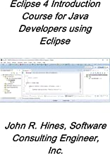 Eclipse 4 Introduction Course for Java Developer: A brief introduction to Java programming using Eclipse (Eclipse Development Book 2)