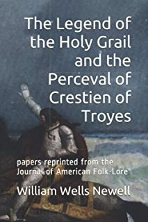 The Legend of the Holy Grail and the Perceval of Crestien of Troyes: papers reprinted from the Journal of American Folk-Lore