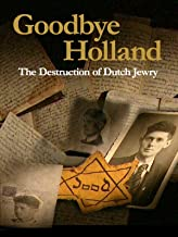 Goodbye Holland: The Destruction of Dutch Jewry