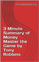 3 Minute Summary of Money Master the Game by Tony Robbins (thimblesofplenty 3 Minute Business Book Summary Series 1)