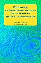 Dizionario di Emergenze Mediche / Dictionary of Medical Emergencies: Italiano - Ingles / Italian - English