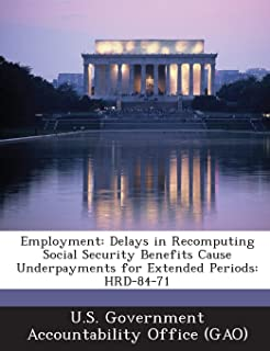 Employment: Delays in Recomputing Social Security Benefits Cause Underpayments for Extended Periods: Hrd-84-71