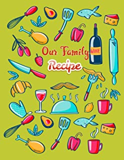 Our Family Recipe: Blank Recipe Book to Write In: Collect the Recipes You Love in Your Own Custom Cookbook, (100-Recipe Journal and Organizer) Blank ... Document all Your Special Recipes and Notes