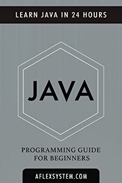 JAVA: Java Programming Guide - Learn Java In 24 hours or less