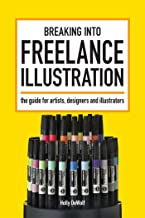 Breaking Into Freelance Illustration: A Guide for Artists, Designers and Illustrators (English Edition)