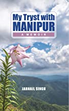 My Tryst with Manipur:: A Memoir