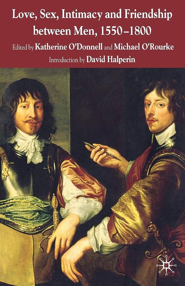 上回るどっちでも恐れるLove, Sex, Intimacy and Friendship Between Men, 1550-1800