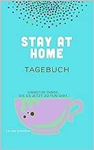 STAY AT HOME - TAGEBUCH: UNNÜTZE DINGE, DIE ES JETZT ZU TUN GIBT (German Edition)