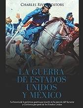 La Guerra de Estados Unidos y México: La historia de la polémica guerra que resultó en la anexión del Suroeste y California por parte de los Estados Unidos (Spanish Edition)