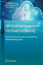 Identitätsmanagement im Cloud Computing: Evaluation ökonomischer und rechtlicher Rahmenbedingungen (German Edition)