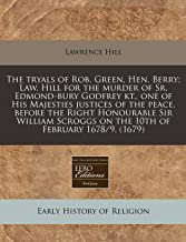 The tryals of Rob. Green, Hen. Berry; Law. Hill for the murder of Sr. Edmond-bury Godfrey kt., one of His Majesties justices of the peace, before the ... on the 10th of February 1678/9. (1679)