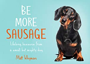 Be More Sausage: Lifelong Lesson from a Small but Mighty Dog