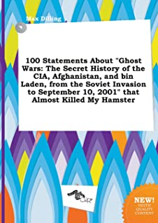 100 Statements about Ghost Wars: The Secret History of the CIA, Afghanistan, and Bin Laden, from the Soviet Invasion to Se...