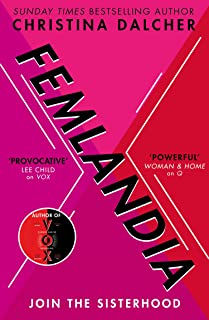 Femlandia: The gripping and provocative new dystopian thriller for 2021 from the bestselling author of VOX