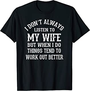 Mens I Don't Always Listen To My Wife Tee-shirt