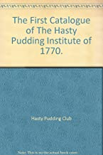 The First Catalogue of The Hasty Pudding Institute of 1770