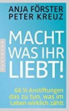 Macht, was ihr liebt!: 66 1/2 Anstiftungen das zu tun, was im Leben wirklich zählt (German Edition)