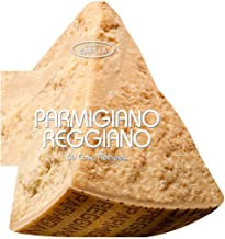 Parmigiano Reggiano: 50 Easy Recipes