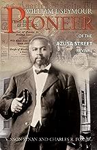 William J. Seymour: Pioneer of the Azusa Street Revival