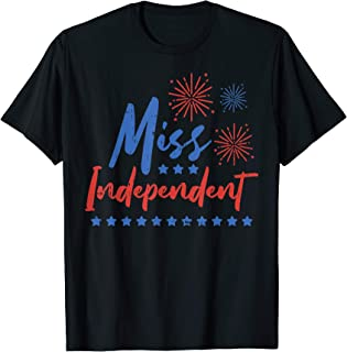 Miss Independent Funny 4th Of July Pride Patriot Girls Gift T-Shirt