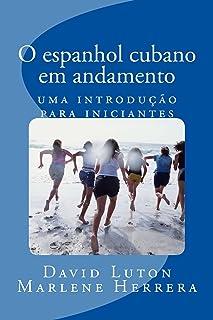 O espanhol cubano em andamento: uma introdução para iniciantes (Portuguese Edition)