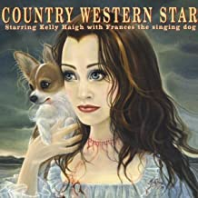 Country Western Star Starring Kelly Haigh with Frances the Singing Dog