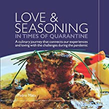 Love & Seasoning in Times of Quarantine: A culinary journey that connects our experiences and loving with the challenges d...